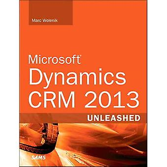 Microsoft Dynamics CRM Unleashed - 2013 by Marc J. Wolenik - 978067233