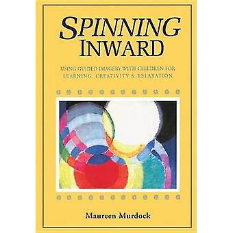 Spinning Inward - Using Guided Imagery with Children for Learning - Cr