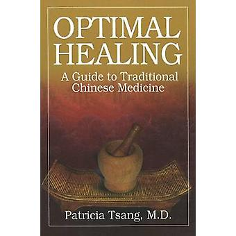Optimal Healing - A Guide to Traditional Chinese Medicine by Patricia