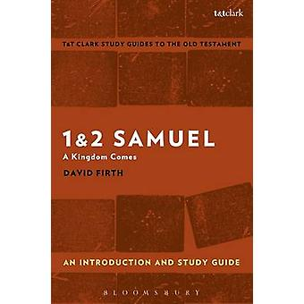1 & 2 Samuel - An Introduction and Study Guide - A Kingdom Comes by Dav