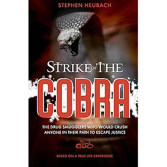 Strike of the Cobra - The Drug Smugglers Who Would Crush Anyone in The