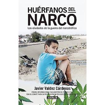 Huerfanos del Narco - Los Olvidados de La Guerra del Narcotrafico / T