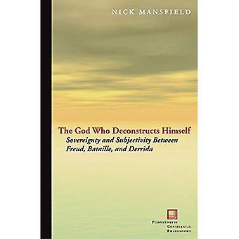 Le Dieu qui se déconstruit: Souveraineté et la subjectivité entre Freud et Bataille de Derrida