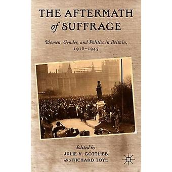 The Aftermath of Suffrage - Women - Gender - and Politics in Britain -