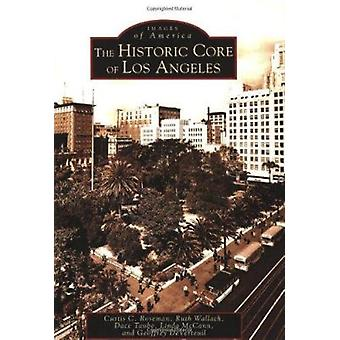 The Historic Core of Los Angeles by Curtis C Roseman - 9780738529240