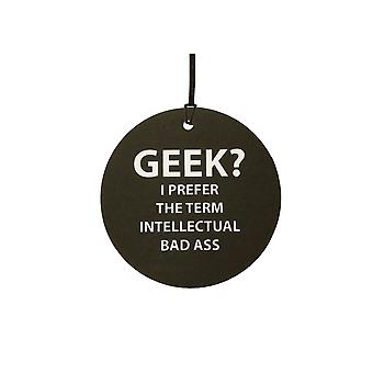 GEEK ? I Prefer Intellectual Bad Ass Car Air Freshener