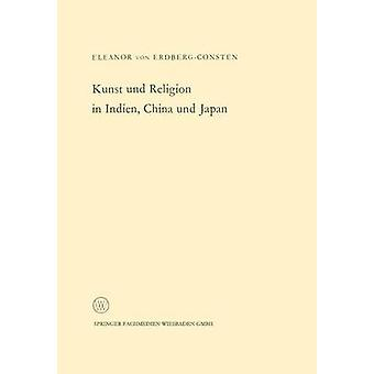 Kunst Und Religion in Indien China Und Japan by Erdberg & Eleanor Von&156