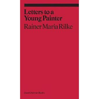 Letters to a Very Young Painter by Rainer Rilke