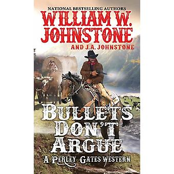 Bullets Dont Argue by William W. Johnstone