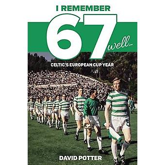 I Remember 67 Well - Celtic's European Cup Year by David Potter - 9781