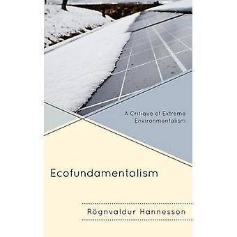 Ekofundamentalism En kritik av extrem miljöism av Roegnvaldur Hannesson