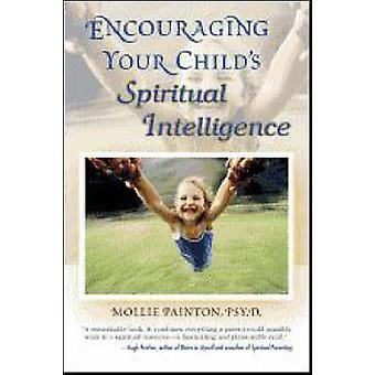 Encouraging Your Childs Spiritual Intelligence by Painton & Mollie