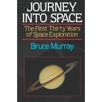 Journey into Space The First Thirty Years of Space Exploration by Murray & Bruce