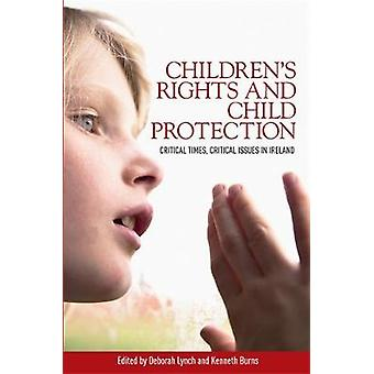 ChildrenS Rights and Child Protection by Edited by Deborah Lynch & Edited by Kenneth Burns