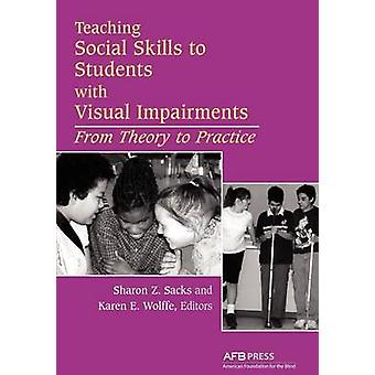 Teaching Social Skills to Students with Visual Impairments From Theory to Practice by Sacks & Sharon