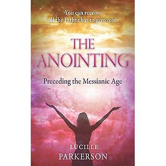 The Anointing Preceding the Messianic Age by Parkerson & Lucille