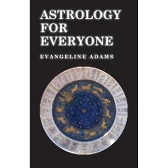 Astrology for Everyone  What it is and How it Works by Adams & Evangeline