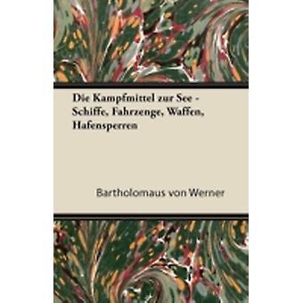 Die Kampfmittel Zur See  Schiffe Fahrzenge Waffen Hafensperren by Werner & Bartholom Us Von
