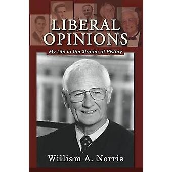 Liberal Opinions My Life in the Stream of History by Norris & William A.
