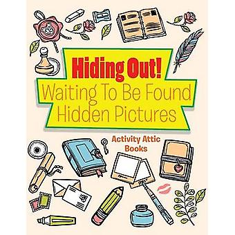 Hiding Out Waiting To Be Found  Hidden Pictures by Activity Attic Books