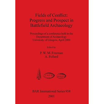 Fields of Conflict Progress and Prospect in Battlefield Archaeology by Freeman & P. W. M.