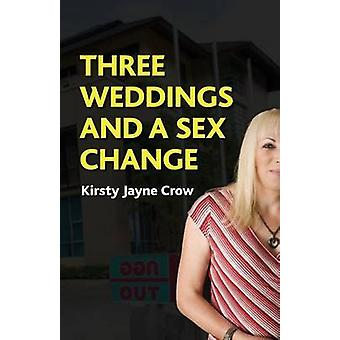 Three Weddings and a Sex Change by Crow & Kirsty Jayne