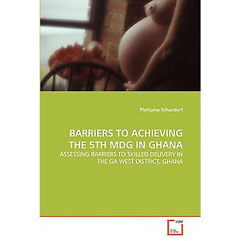 BARRIERS TO ACHIEVING THE 5TH MDG IN GHANA by Schandorf & Phillipina
