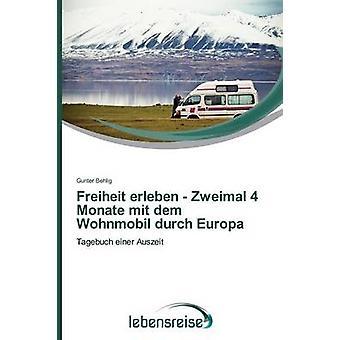 Freiheit erleben  Zweimal 4 Monate mit dem Wohnmobil durch Europa by Behlig Gunter