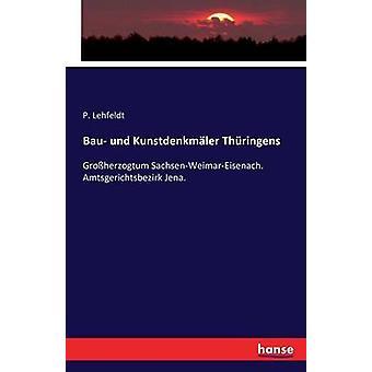 Bau und Kunstdenkmler ThringensGroherzogtum SachsenWeimarEisenach. Amtsgerichtsbezirk Jena. by Lehfeldt & P.