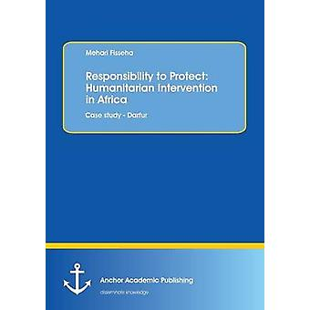 Responsibility to Protect Humanitarian Intervention in AfricaCase study  Darfur by Fisseha & Mehari