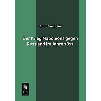 Der Krieg Napoleons Gegen Russland Im Jahre 1812 by Seraphim & Ernst