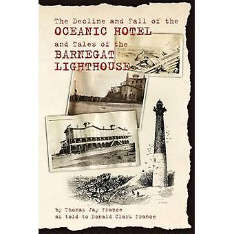 The Decline and Fall of the Oceanic Hotel and Tales of the Barnegat Lighthouse by France & Don Clark