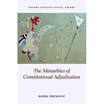 The Metaethics of Constitutional Adjudication by Bosko Tripkovic - 97