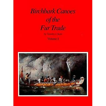 Birchbark Canoes of the Fur Trade - Volumes I and II by Timothy J. Ken