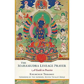 Mahamudra Lineage Prayer - A Guide to Practice by Khenchen Thrangu - 9