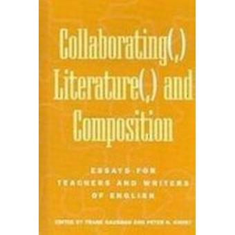 Collaborating( -) Literature( -) and Composition - Essays for Teachers