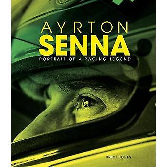 Ayrton Senna - Portrait of a Racing Legend by Bruce Jones - 9781787392