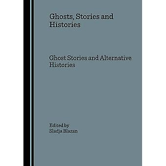Ghosts - Stories and Histories - Ghost Stories and Alternative Histori