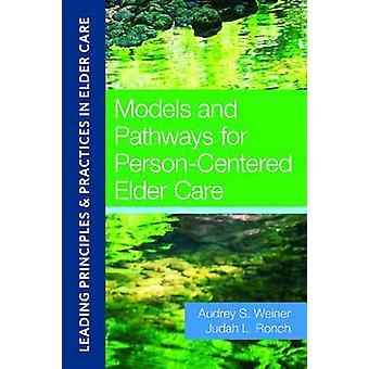 Models and Pathways for Person-Centered Elder Care by Audrey Weiner -