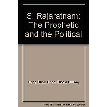 S. Rajaratnam - The Prophetic and the Political by Heng Chee Chan - 97