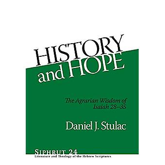 History and Hope - The Agrarian Wisdom of Isaiah 28-35 by Daniel Stula