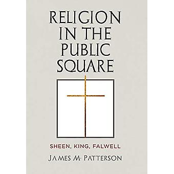 Religion in the Public Square - Sheen - King - Falwell by James M. Pat