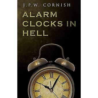 Alarm Clocks in Hell by J.P.W. Cornish - 9781784655709 Book