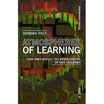 Atmospheres of Learning - How They Affect the Development of Our Child