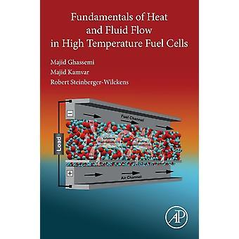 Fundamentals of Heat and Fluid Flow in High Temperature Fuel Cells by Ghassemi & Majid Professor & K. N. Toosi University of Technology & Tehran & IranKamvar & Majid Department of Mechanical Engineering & Parand Branch & Islamic Azad University & Parand & Iran.Steinberger