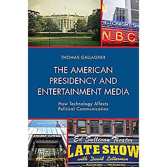 The American Presidency and Entertainment Media - How Technology Affec
