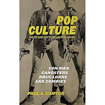 Pop Culture and the Dark Side of the American Dream: Con Men, Gangsters, Drug Lords, and Zombies