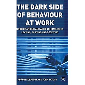 The Dark Side of Behaviour at Work : Understanding and Avoiding Employees Leaving, Thieving and Deceiving