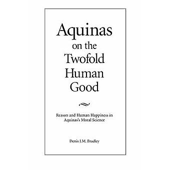 Aquinas on the Twofold Human Good by Bradley - 9780813209524 Book