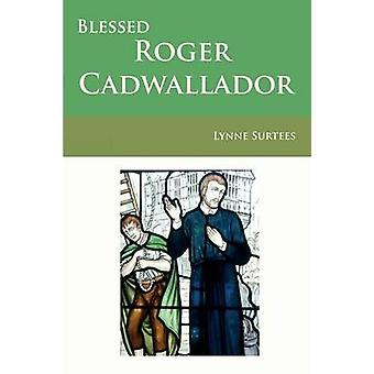 Blessed Roger Cadwallador by Lynne Surtees - 9780852448670 Book